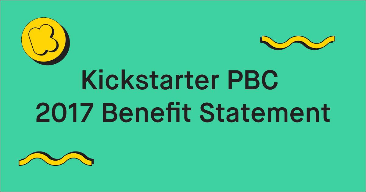 kickstarter pbc 2017 benefit statement mdash kickstarter